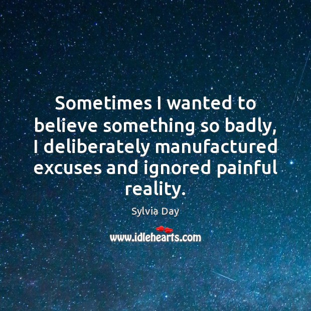 Sometimes I wanted to believe something so badly, I deliberately manufactured excuses Image