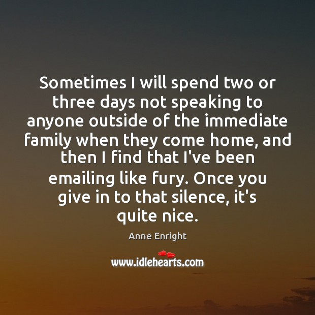 Image, Sometimes I will spend two or three days not speaking to anyone