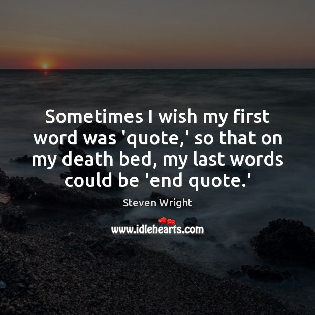 Sometimes I wish my first word was 'quote,' so that on Image