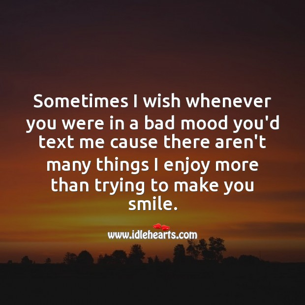 Sometimes I wish whenever you were in a bad mood Smile Messages Image
