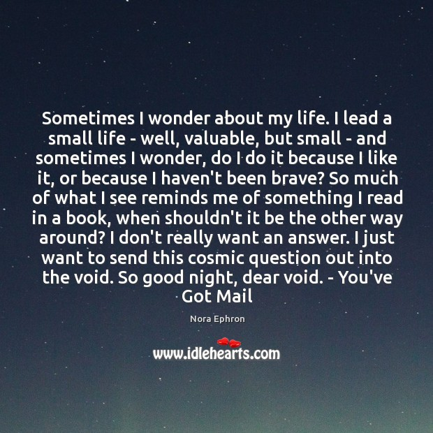 Sometimes I wonder about my life. I lead a small life – Image