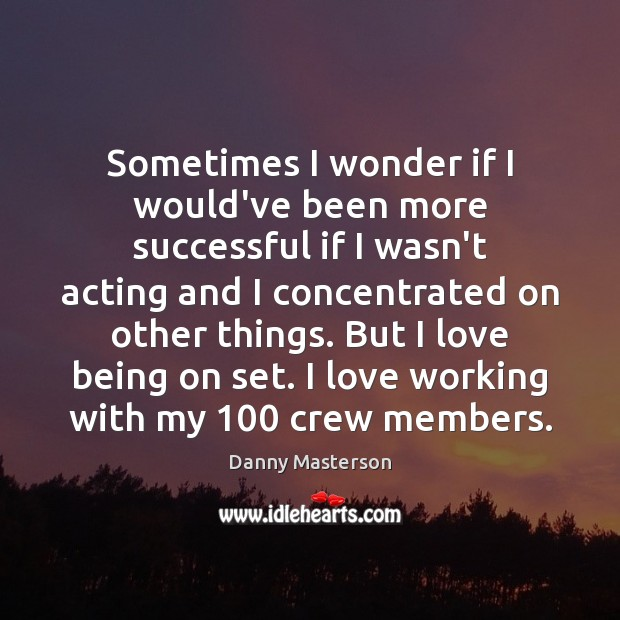 Sometimes I wonder if I would've been more successful if I wasn't Danny Masterson Picture Quote