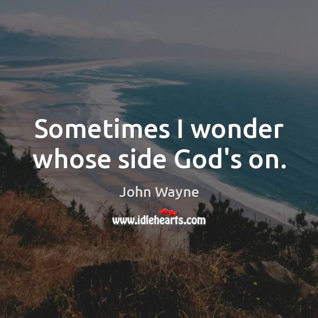 Sometimes I wonder whose side God's on. Image