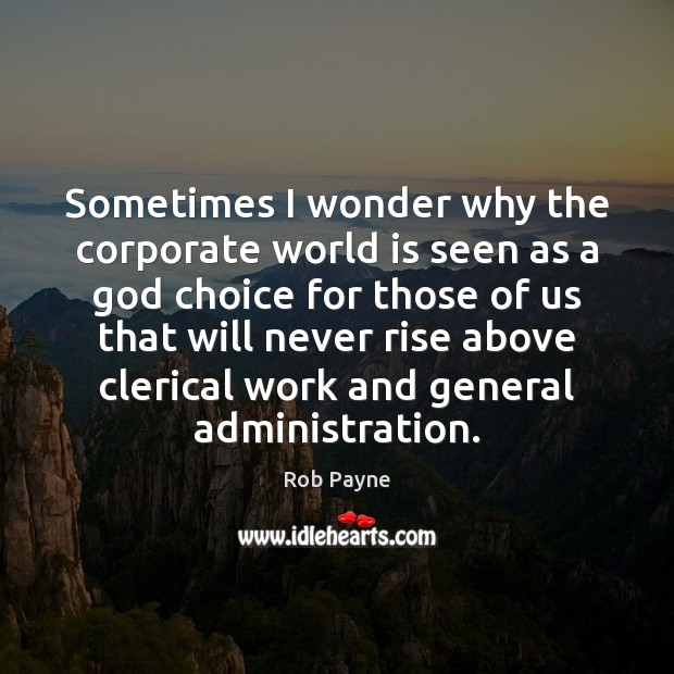 Image, Sometimes I wonder why the corporate world is seen as a god