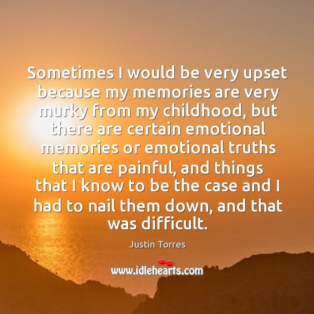Image, Sometimes I would be very upset because my memories are very murky