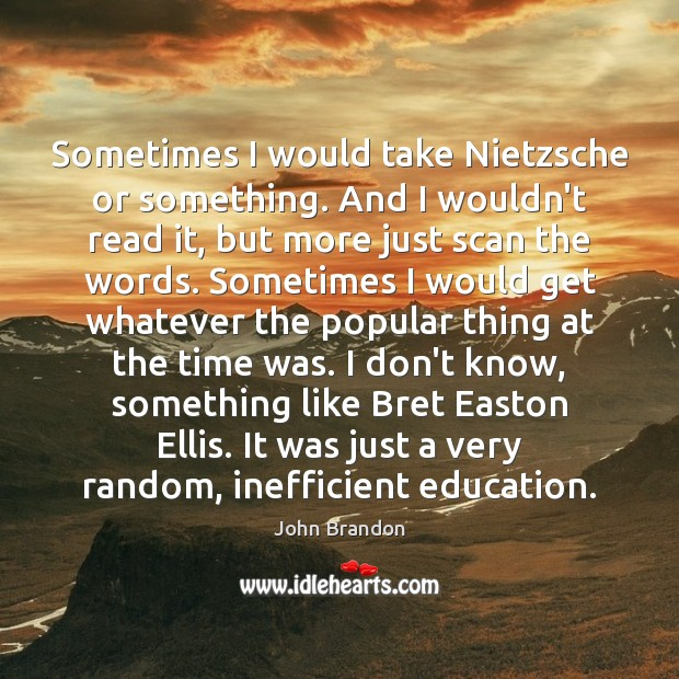 Image, Sometimes I would take Nietzsche or something. And I wouldn't read it,