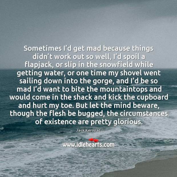 Sometimes I'd get mad because things didn't work out so Image