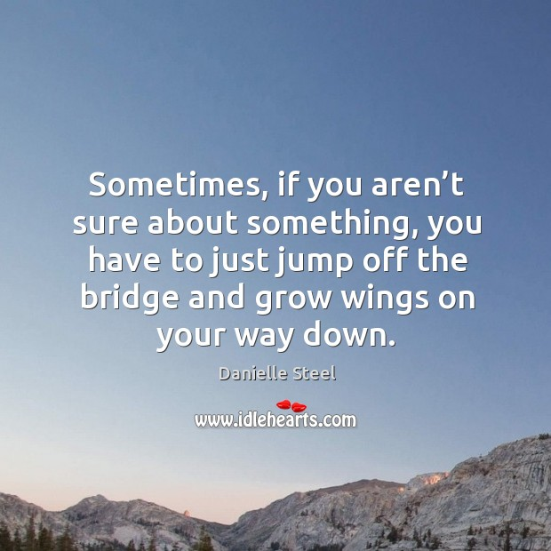Sometimes, if you aren't sure about something, you have to just jump off the Image
