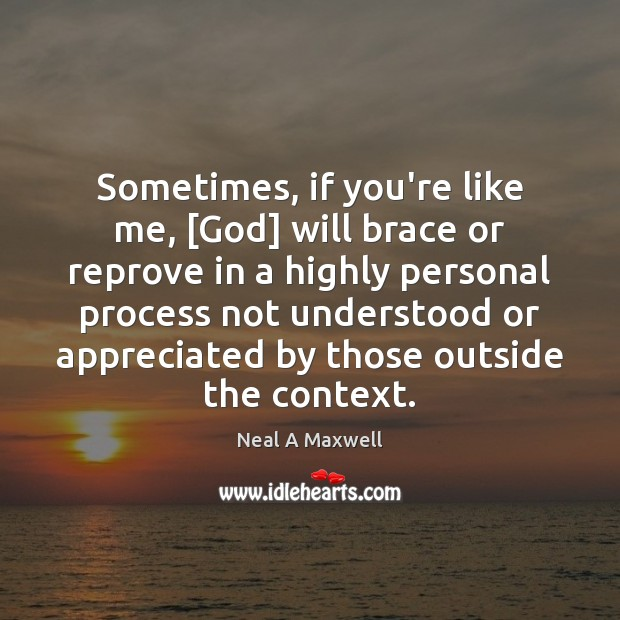 Sometimes, if you're like me, [God] will brace or reprove in a Image