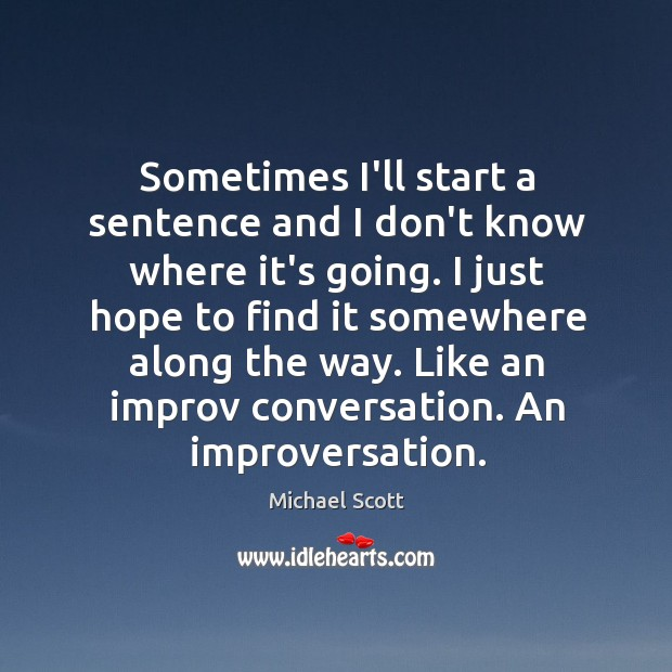 Sometimes I'll start a sentence and I don't know where it's going. Image