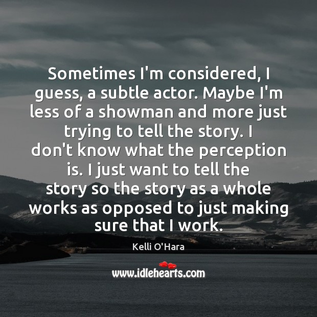 Sometimes I'm considered, I guess, a subtle actor. Maybe I'm less of Perception Quotes Image