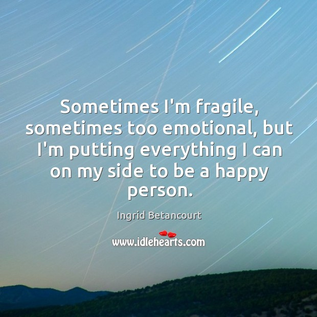 Sometimes I'm fragile, sometimes too emotional, but I'm putting everything I can Image
