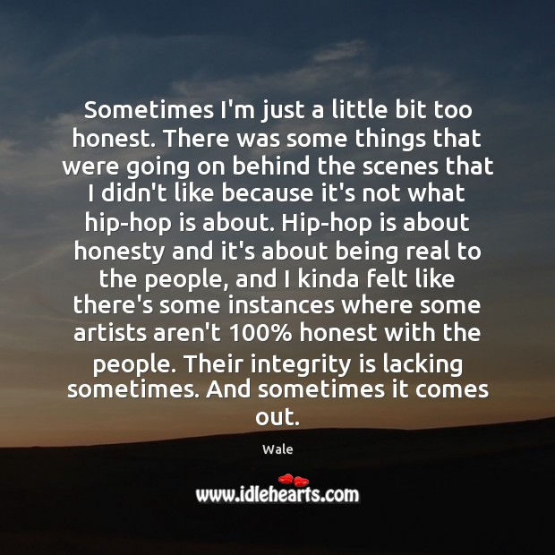 Sometimes I'm just a little bit too honest. There was some things Integrity Quotes Image