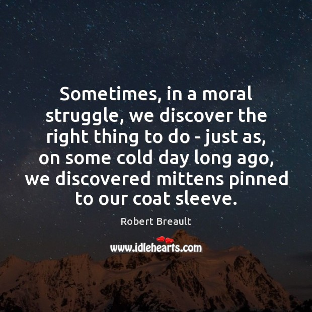 Sometimes, in a moral struggle, we discover the right thing to do Image