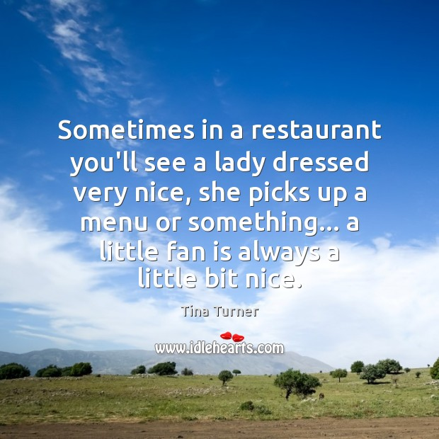 Image, Sometimes in a restaurant you'll see a lady dressed very nice, she