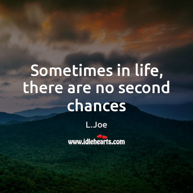 Sometimes in life, there are no second chances Image