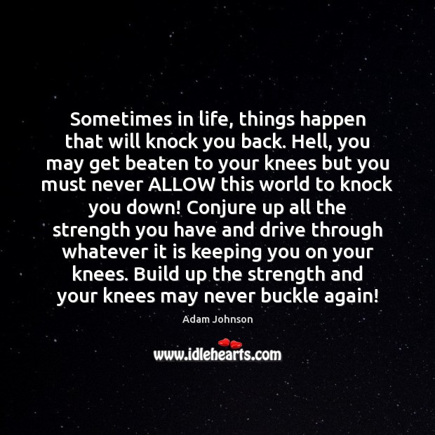 Sometimes in life, things happen that will knock you back. Hell, you Image