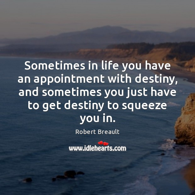 Image, Sometimes in life you have an appointment with destiny, and sometimes you
