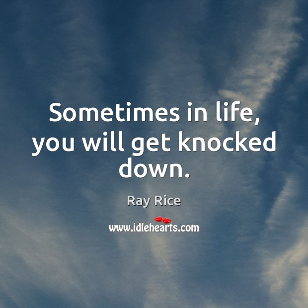 Sometimes in life, you will get knocked down. Image