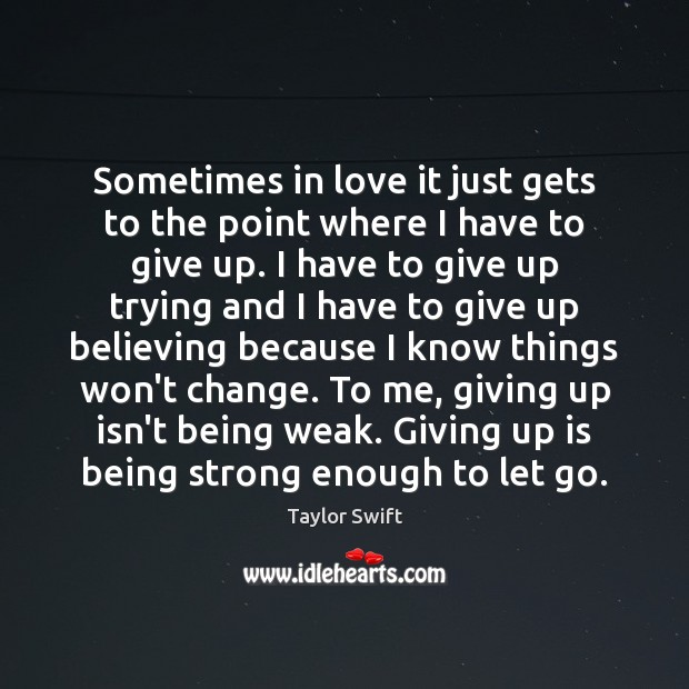 Sometimes in love it just gets to the point where I have Being Strong Quotes Image