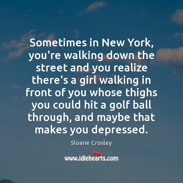 Sometimes in New York, you're walking down the street and you realize Image