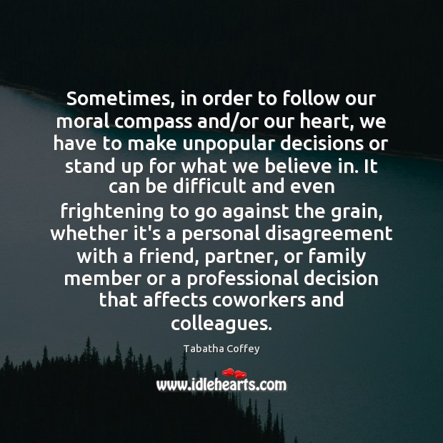 Sometimes, in order to follow our moral compass and/or our heart, Image