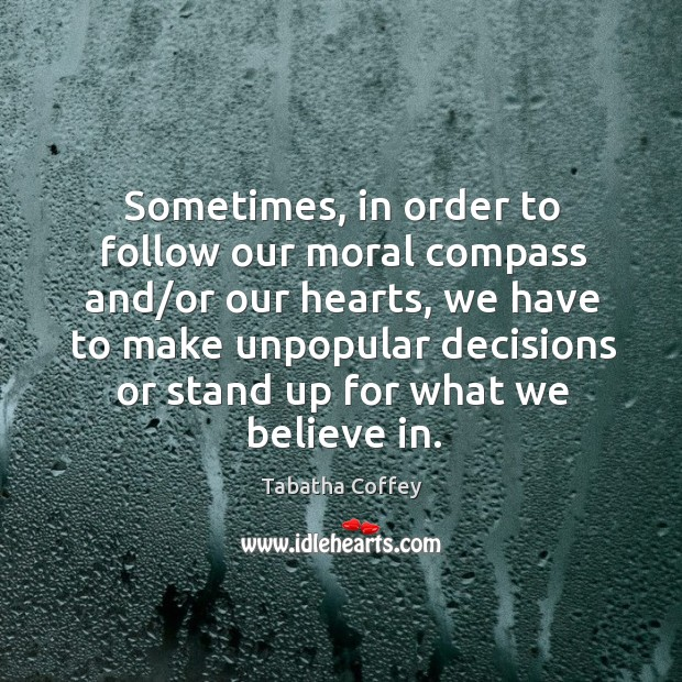 Sometimes, in order to follow our moral compass and/or our hearts, Image