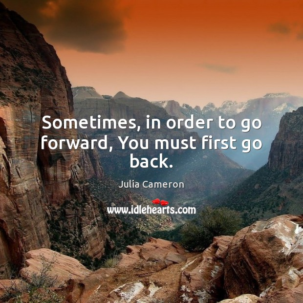 Image, Sometimes, in order to go forward, You must first go back.