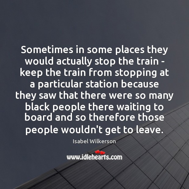 Image, Sometimes in some places they would actually stop the train – keep