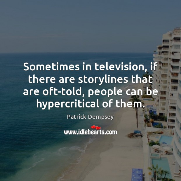Sometimes in television, if there are storylines that are oft-told, people can Image