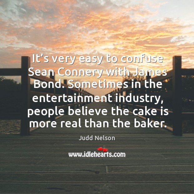 Sometimes in the entertainment industry, people believe the cake is more real than the baker. Image