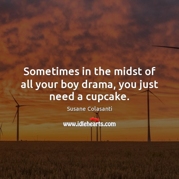 Susane Colasanti Picture Quote image saying: Sometimes in the midst of all your boy drama, you just need a cupcake.