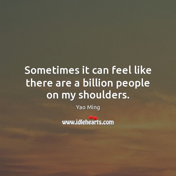 Sometimes it can feel like there are a billion people on my shoulders. Image