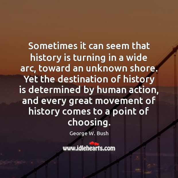 Image about Sometimes it can seem that history is turning in a wide arc,
