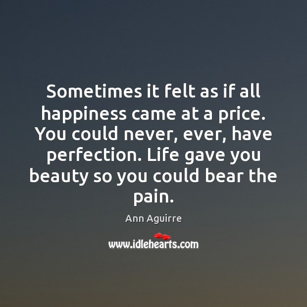 Sometimes it felt as if all happiness came at a price. You Ann Aguirre Picture Quote
