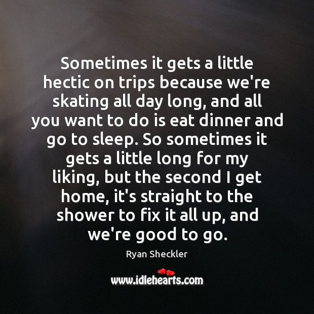 Sometimes it gets a little hectic on trips because we're skating all Ryan Sheckler Picture Quote