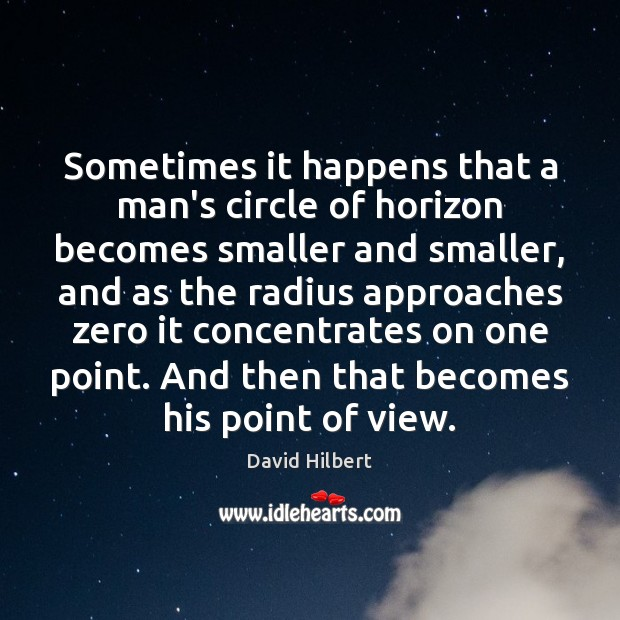 Sometimes it happens that a man's circle of horizon becomes smaller and David Hilbert Picture Quote