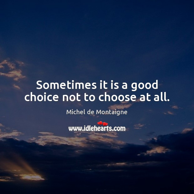 Image, Sometimes it is a good choice not to choose at all.