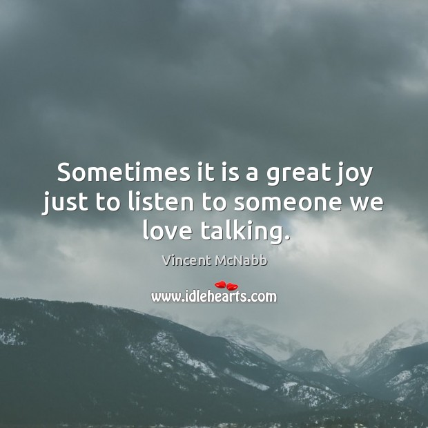 Sometimes it is a great joy just to listen to someone we love talking. Image