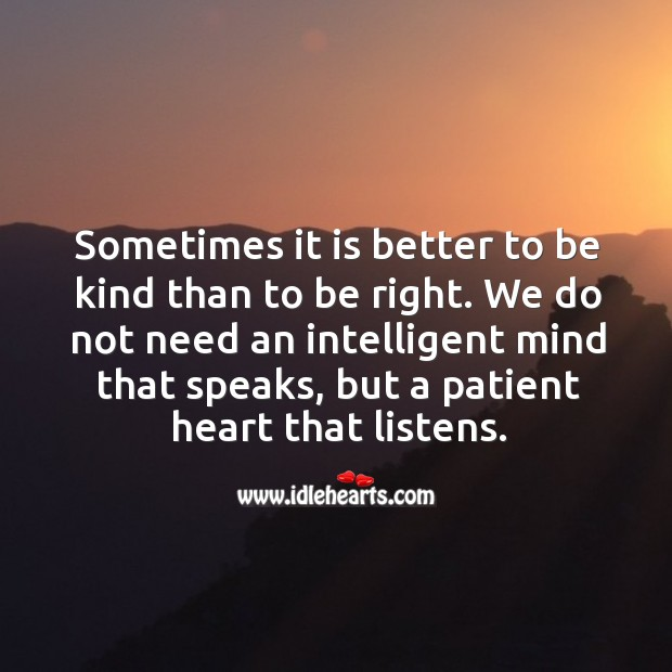 Sometimes it is better to be kind than to be right. Patient Quotes Image