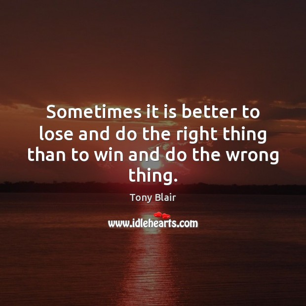 Image, Sometimes it is better to lose and do the right thing than to win and do the wrong thing.