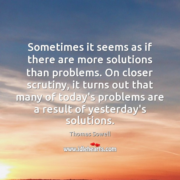 Sometimes it seems as if there are more solutions than problems. On Image