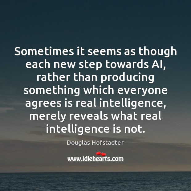 Sometimes it seems as though each new step towards AI, rather than Intelligence Quotes Image