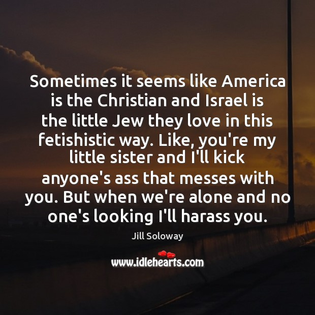 Sometimes it seems like America is the Christian and Israel is the Jill Soloway Picture Quote