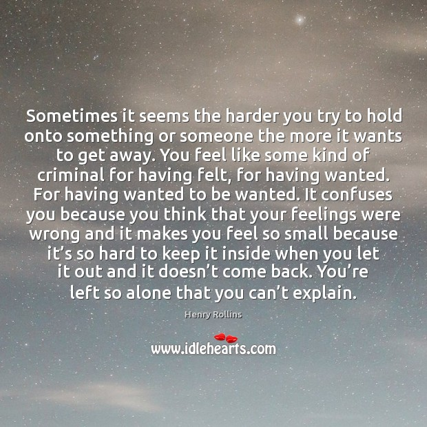 Image, Sometimes it seems the harder you try to hold onto something or