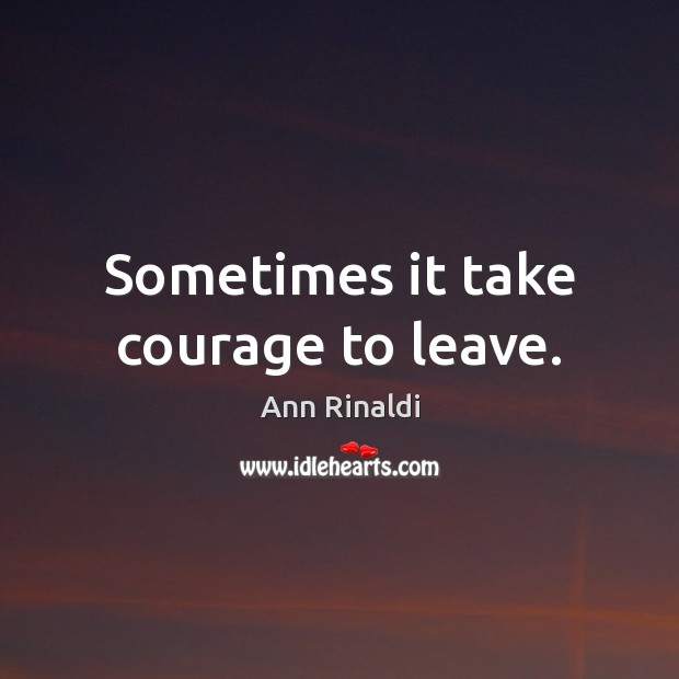 Sometimes it take courage to leave. Image