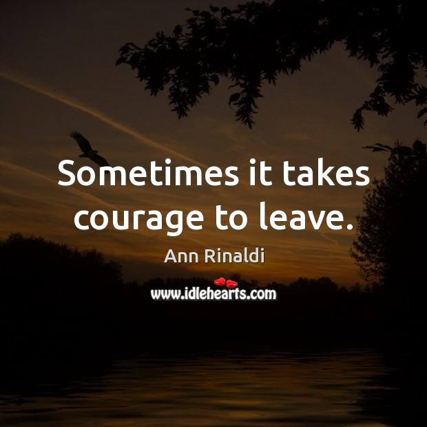 Sometimes it takes courage to leave. Image
