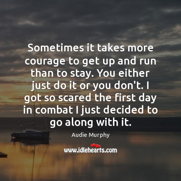 Image, Sometimes it takes more courage to get up and run than to