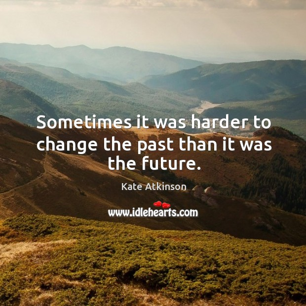 Sometimes it was harder to change the past than it was the future. Image