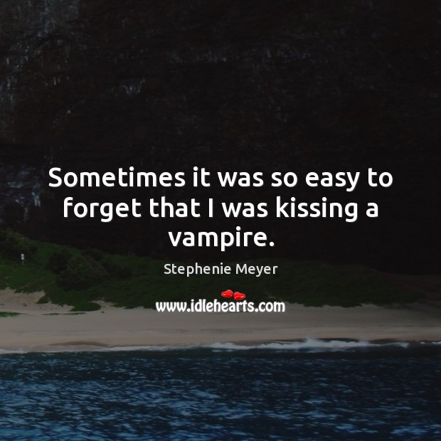 Image, Sometimes it was so easy to forget that I was kissing a vampire.